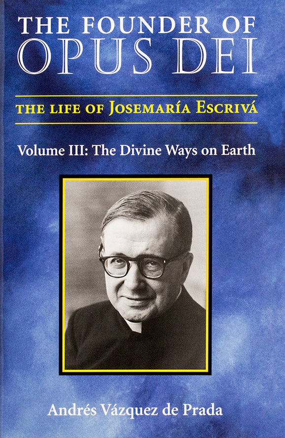 The Founder of Opus Dei, Volume III - The Divine Ways on Earth - Scepter Publishers