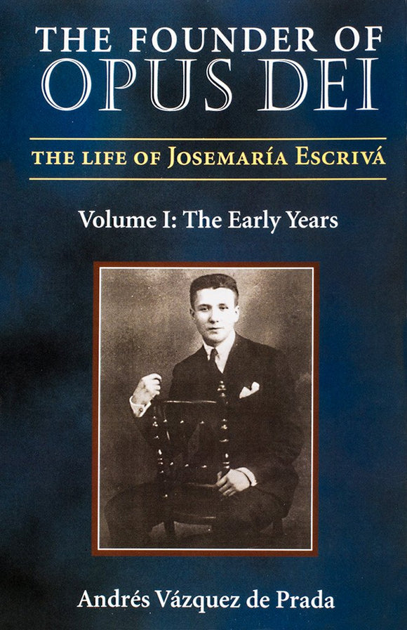 The Founder of Opus Dei, Volume I - The Early Years - Scepter Publishers