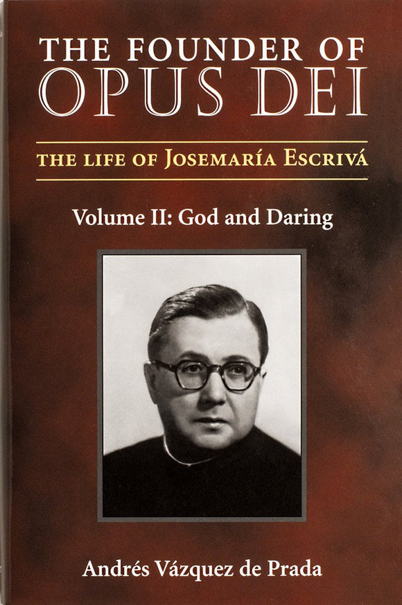 The Founder of Opus Dei, Volume II - God and Daring - Scepter Publishers
