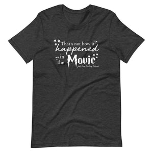 That's Not How It Happened in the Movie T-Shirt