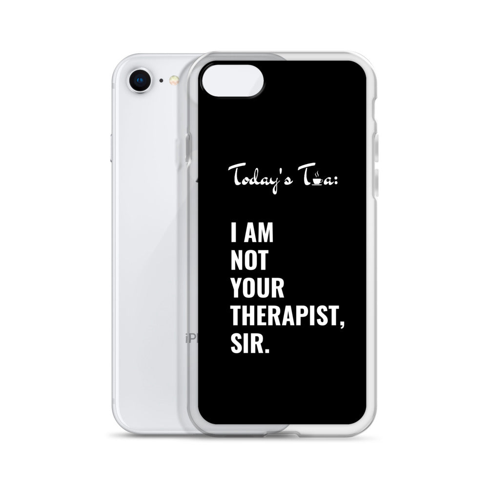 NOT YOUR THERAPIST TEA: Black iPhone Case