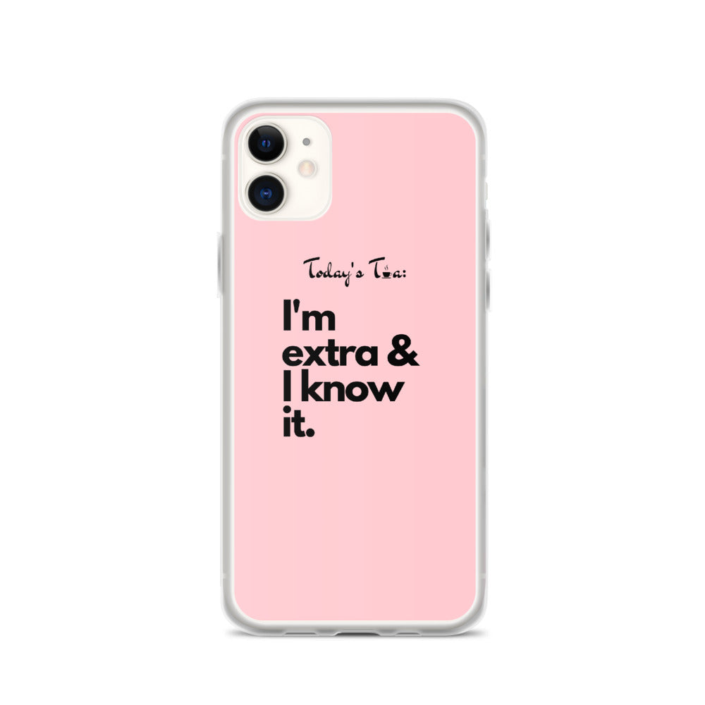 Extra & I know it Tea: Pink iPhone Case