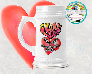 I love You More Than - 22oz Beer Stein