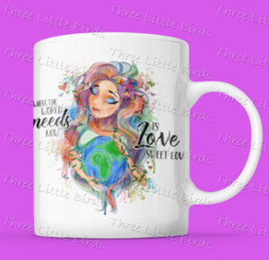 What the World Needs Now is Love Sweet Love Mug