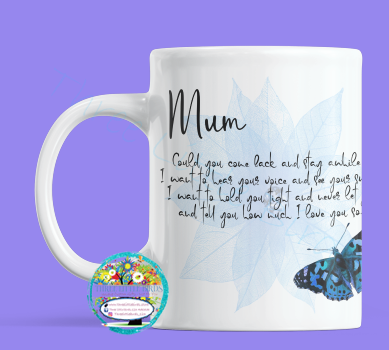 Mum, Could You Come Back and Stay Awhile? - Mug