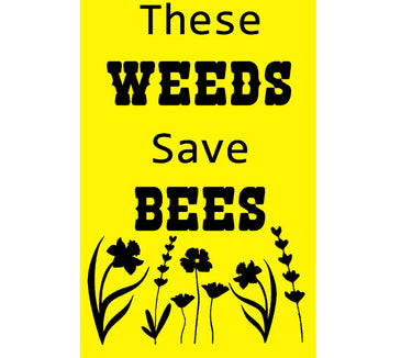 Weeds Save Bees Sign