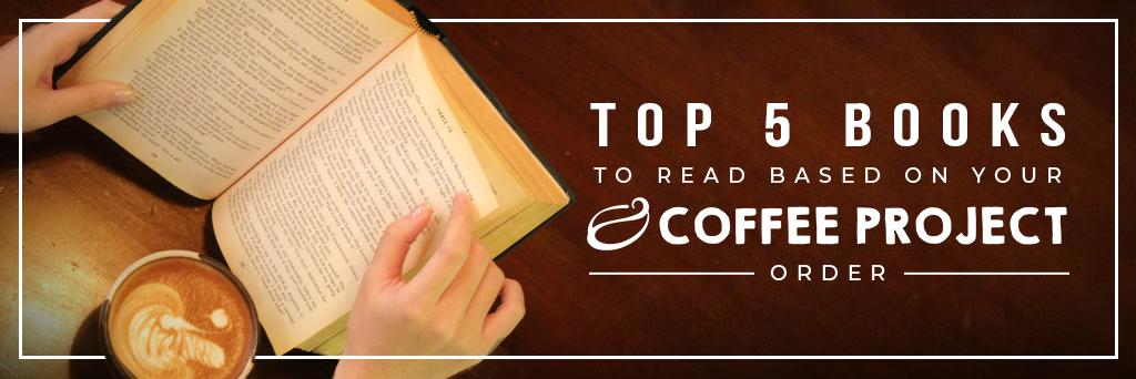 Top 5 books to read based on your Coffee Project order