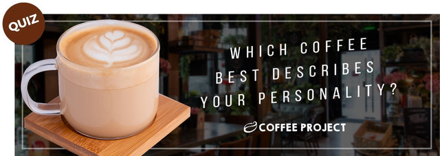 Which coffee best describes your personality?