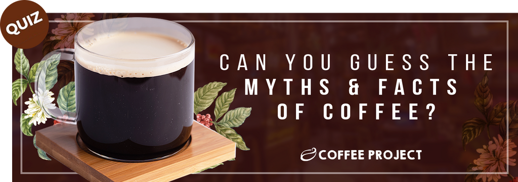 Can you guess the myths and facts of coffee?