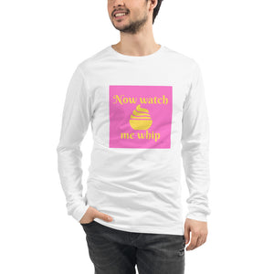 Watch me Whip Unisex Long Sleeve Tee