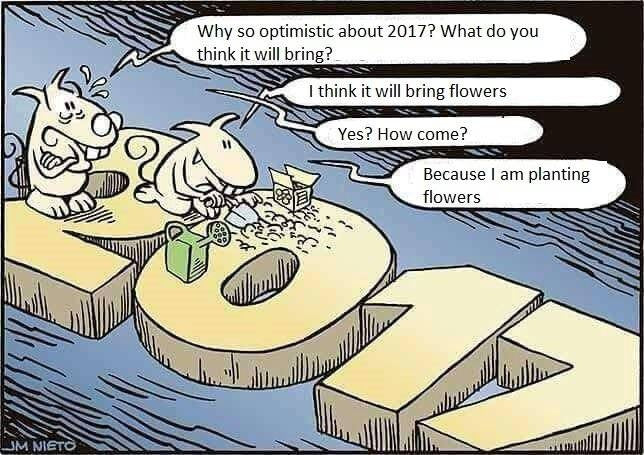 I think 2017 will bring flowers