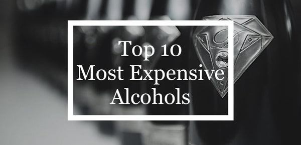 top 10 most expensive alcohols