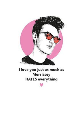 I Love You Just As Much As Morrissey Hates Everything Card