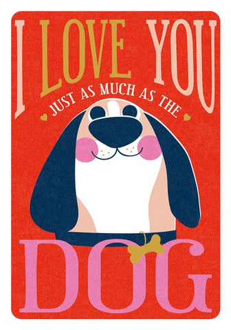 I Love You Just As Much As The Dog Card