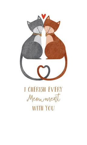 I Cherish Every Meowment With You Card