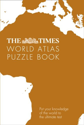 Times World Atlas Puzzle Book: Put Your Knowledge of the World to the Ultimate T by Gareth Moore