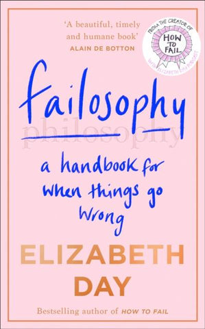 Failosophy: A Handbook for When Things Go Wrong by Elizabeth Day