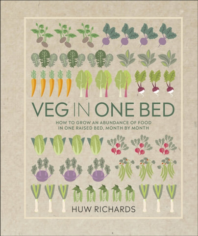 Veg in One Bed: How to Grow an Abundance of Food in One Raised Bed by Huw Richards