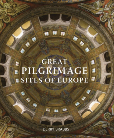 Great Pilgrimage Sites of Europe by Derry Brabbs