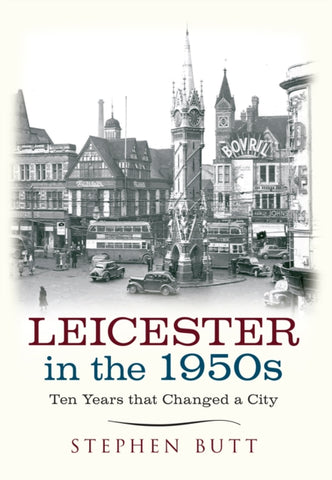 Leicester in the 1950s by Stephen Butt