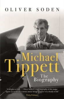 Michael Tippett: The Biography by Oliver Soden