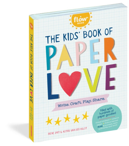 The Kids' Book of Paper Love: Write. Craft. Play. Share. by Irene Smit