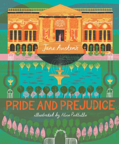 Pride and Prejudice: Illustrated by Alice Pattullo