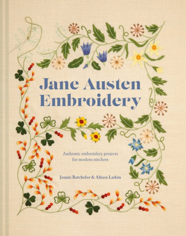 Jane Austen Embroidery: Authentic embroidery projects for modern stitchers by Jennie Batchelor