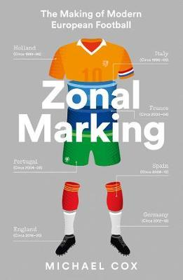 Zonal Marking: The Making of Modern European Football by Michael Cox