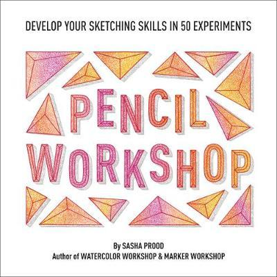 Pencil Workshop (Guided Sketchbook): Develop Your Sketching Skills in 50 Experim by Sasha Prood
