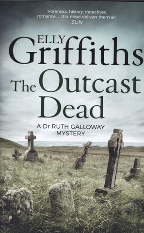 The Dr Ruth Galloway Mysteries Book 6: The Outcast Dead by Elly Griffiths