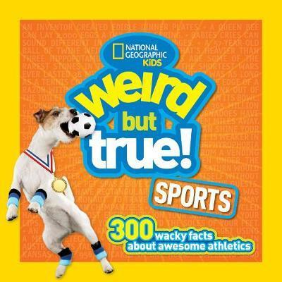 Weird But True! Sports: 300 Wacky Facts About Awesome Athletics by Geographic Kids National