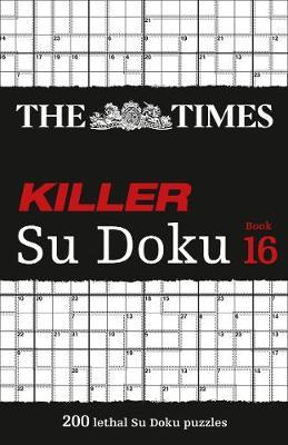 Killer Sudoku Book 16: 200 Lethal Sudoku Puzzles by The Times