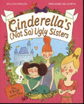 Cinderella's Not (So Ugly) Sisters: The True Fairy Tale by Gillian Shields