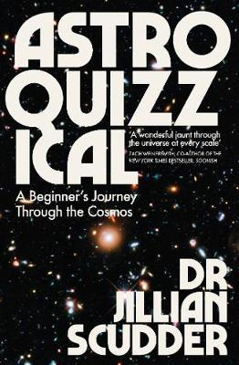 Astroquizzical: A Beginner's Journey Through the Cosmos by Jillian Scudder