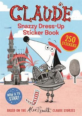 Claude: Snazzy Dress-Up Sticker Book by Alex T. Smith