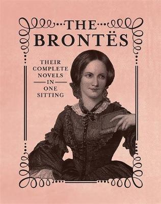 Brontes: The Complete Novels in One Sitting by Jennifer Kasius
