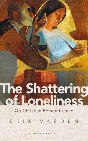 Shattering of Loneliness: On Christian Remembrance by Erik Varden