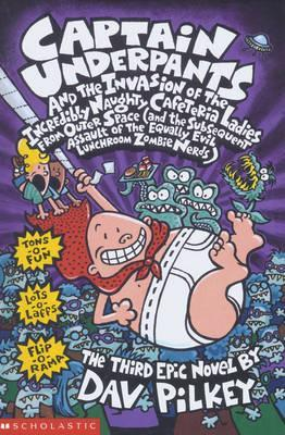 Captain Underpants 3: The Invasion of the Incredibly Naughty Cafeteria Ladies... by Dav Pilkey