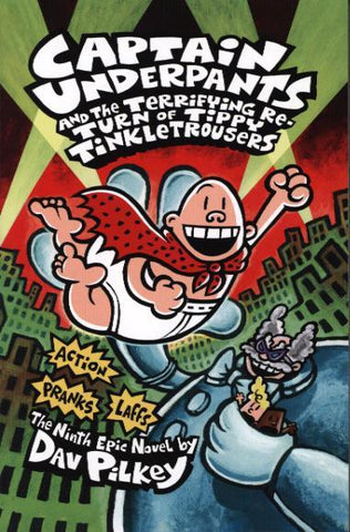 Captain Underpants 9: The Terrifying Return of Tippy Tinkletrousers by Dav Pilkey