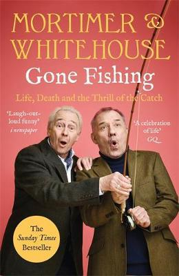 Mortimer & Whitehouse: Gone Fishing: Life, Death and the Thrill of the Catch by Bob Mortimer & Paul Whitehouse