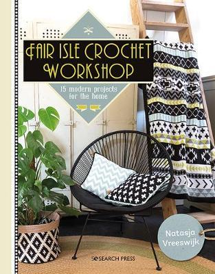 Fair Isle Crochet Workshop: 15 Modern Projects for the Home by Natasja Vreeswijk
