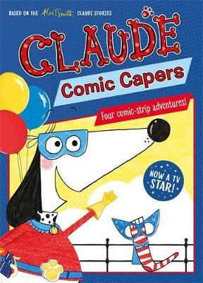 Claude: Comic Capers by Alex T. Smith