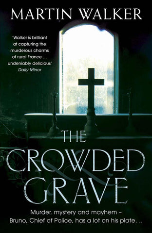 The Dordogne Mysteries Book 4: The Crowded Grave by Martin Walker
