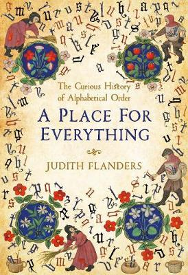 Place For Everything: The Curious History of Alphabetical Order by Judith Flanders