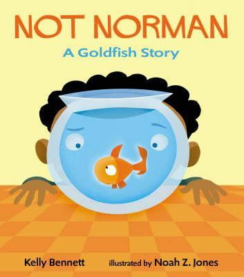 Not Norman: A Goldfish Story by Kelly Bennett