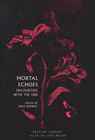 Mortal Echoes: Encounters with the End by edited by Greg Buzwell