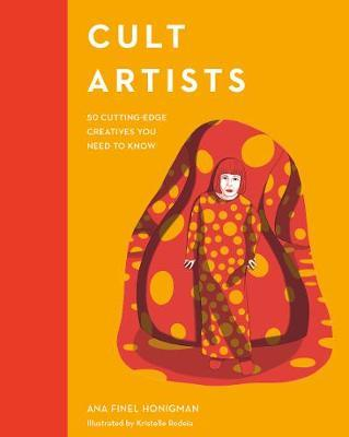 Cult Artists: 50 Cutting-Edge Creatives You Need to Know by Honigman Ana Finel