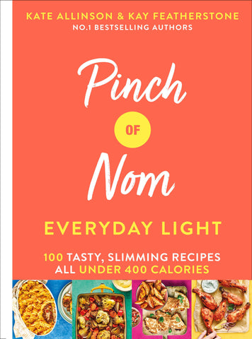 Pinch of Nom Everyday Light: 100 Tasty, Slimming Recipes All Under 400 Calories by Kay Featherstone