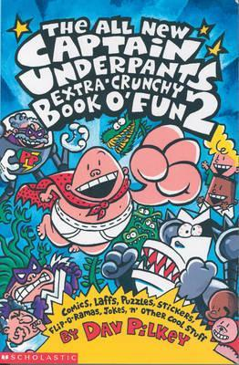 The All New Captain Underpants Extra-Crunchy Book O'Fun 2 by Dav Pilkey